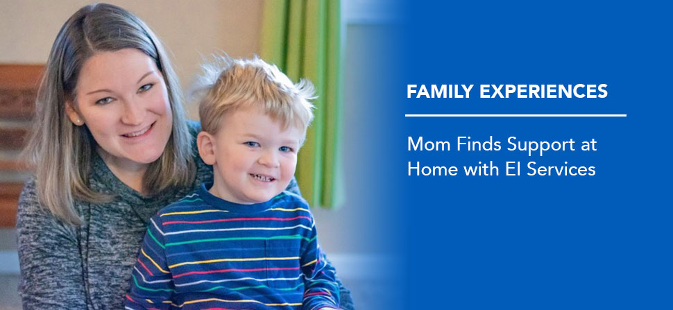 Family Experiences: Mom Finds Support at Home with EI Services